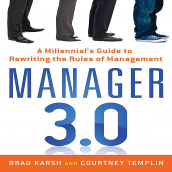 Manager 3.0: A Millennial's Guide to Rewriting the Rules of Management, Courtney Templin, Brad Karsh