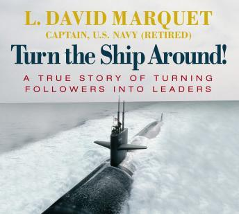 Turn the Ship Around: A True Story of Turning Followers into Leaders