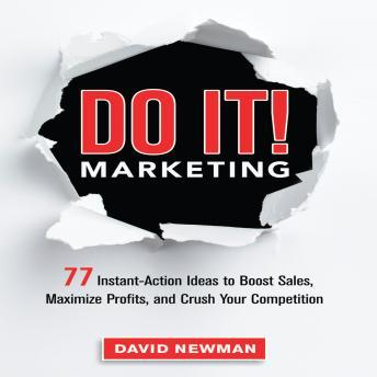 Do It! MARKETING: 77 Instant-Action Ideas to Boost Sales, Maximize Profits, and Crush Your Competition, David Newman