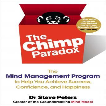 Chimp Paradox: The Mind Management Program to Help You Achieve Success, Confidence, and Happiness, Steve Peters