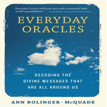 Everyday Oracles: Decoding the Divine Messages That Are All Around Us, Ann Bolinger-McQuade