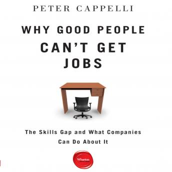 Why Good People Can't Get Jobs: The Skills Gap and What Companies Can Do About It, Peter Cappelli