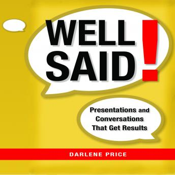 Well Said!: Presentations and Conversations That Get Results, Darlene Price