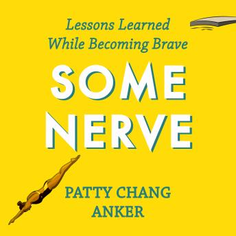 Some Nerve: Lessons Learned While Becoming Brave, Patty Change Anker