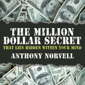 Million Dollar Secret That Lies Hidden Within Your Mind, Anthony Norvell