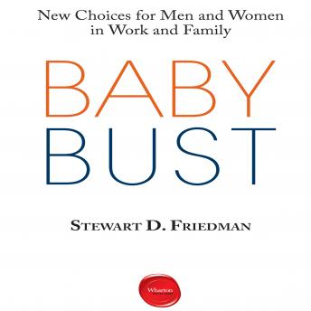 Baby Bust: New Choices for Men and Women in Work and Family, Stewart D. Friedman