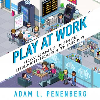Play at Work: How Games Inspire Breakthrough Thinking, Adam L. Penenberg