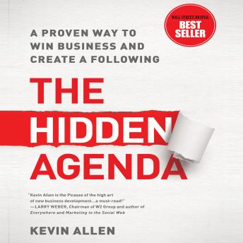 Hidden Agenda: A Proven Way to Win Business and Create a Following, Kevin Allen