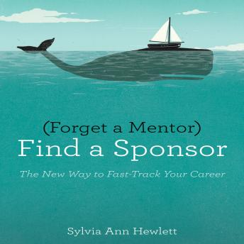 Download Forget a Mentor, Find a Sponsor: The New Way to Fast-Track Your Career by Sylvia Ann Hewlett