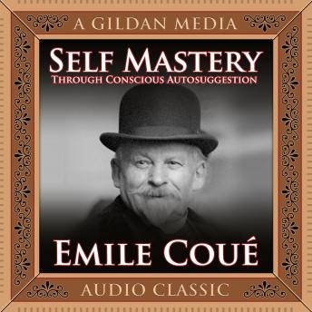 Self Mastery Through Conscious Autosuggestion, Emile Coue