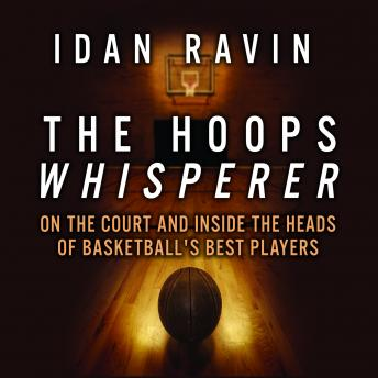 Hoops Whisperer: On the Court and Inside the Heads of Basketball's Best Players, Idan Ravin