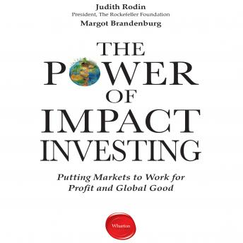 Power Impact Investing: Putting Markets to Work for Profit and Global Good, Msrgo Brandenburg, Judith Rodin