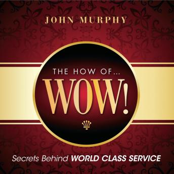 The How of Wow!: Secrets Behind World Class Service