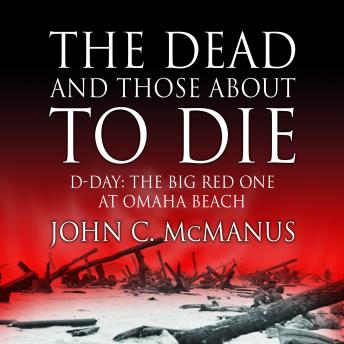 Dead and Those About to Die, John C. McManus