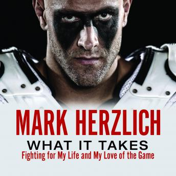 What It Takes: Fighting For My Life and My Love of the Game, Mark Herzlich