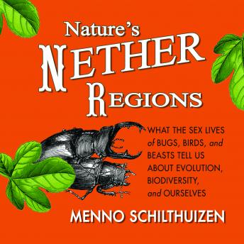 Nature's Nether Regions: What the Sex Lives of Bugs, Birds, and Beasts Tell Us About Evolution, Biodiversity, and Ourselves, Menno Schithuizen