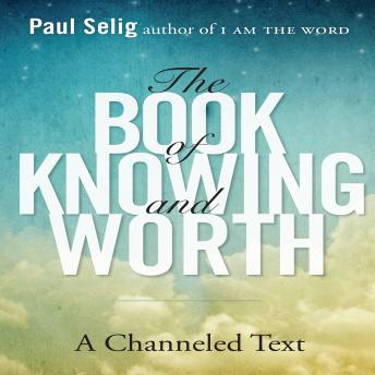 Book of Knowing and Worth: A Channeled Text, Paul Selig