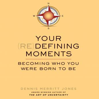 Your Redefining Moments: Becoming Who You Were Born to Be, Dennis merritt Jones