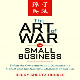 The Art War for Small Business: Defeat the Competition and Dominate the Market with the Masterful Strategies of Sun Tzu
