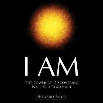 I Am: The Power of Discovering Who You Really Are, Howard Falco