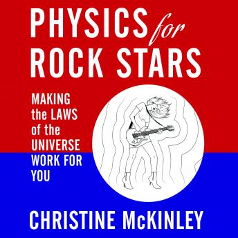 Physics for Rock Stars: Making the Laws of the Universe Work for You, Christine McKinley