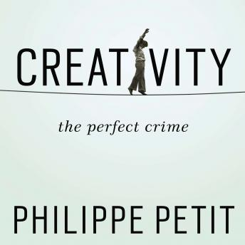Creativity: The Perfect Crime, Philippe Petit