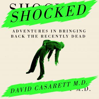 Shocked: Adventures in Bringing Back the Recently Dead, David Casarett