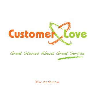 Download Customer Love: Great Stories About Great Service by Mac Anderson
