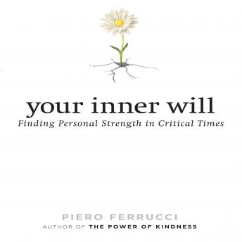 Your Inner Will: Finding Personal Strength in Critical Times, Piero Ferrucci