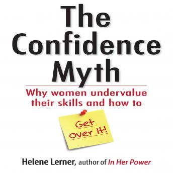 Confidence Myth: Why Women Undervalue Their Skills, and How to Get Over It, Helene Lerner