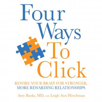Four Ways to Click: Rewire Your Brain for Stronger, More Rewarding Relationships, Leigh Ann Hirschman, Amy Banks