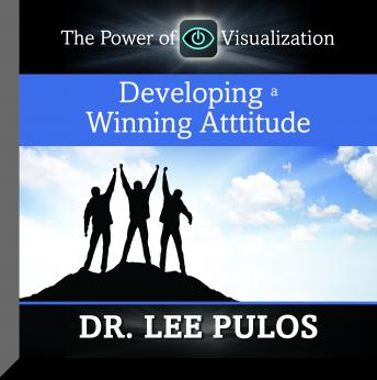 Developing a Winning Attitude: The Power of Visualization, Lee Pulos