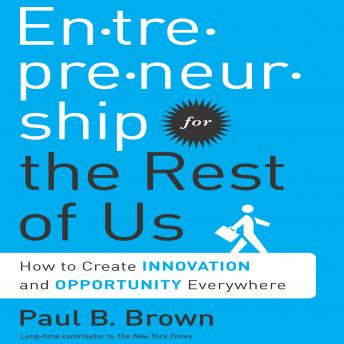 Entrepreneurship for the Rest Us: How to Create Innovation and Opportunity Everywhere sample.