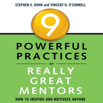 9 Powerful Practices of Really Great Mentors: How to Inspire and Motivate Anyone, Stephen E. Kohn, Vincent D. O'connell
