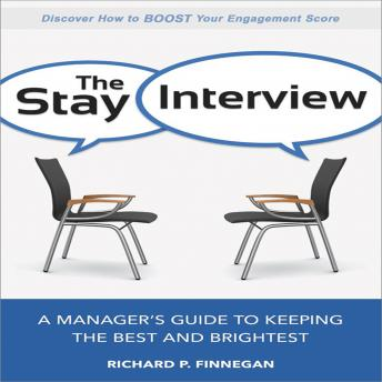 Stay Interview: A Manager's Guide to Keeping the Best and Brightest, Richard P. Finnegan