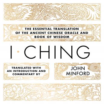 I Ching: The Essential Translation of the Ancient Chinese Oracle and Book of Wisdom, John Minford