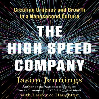 High-Speed Company: Creating Urgency and Growth in a Nanosecond Culture, Jason Jennings