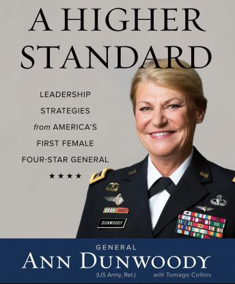 Higher Standard: Leadership Strategies from America's First Female Four-Star General, Ann Dunwoody