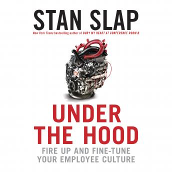 Under the Hood: Fire Up and Fine-Tune Your Employee Culture, Stan Slap