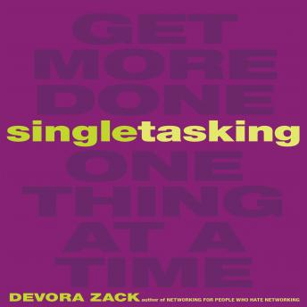 Singletasking: Get More Done - One Thing at a Time, Devora Zack