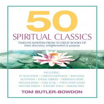 50 Spiritual Classics: Timeless Wisdom from 50 Great Books of Inner Discovery, Enlightenment & Purpose, Tom Butler-Bowdon