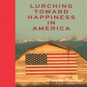 Lurching Towards Happiness in America, Claude S. Fischer
