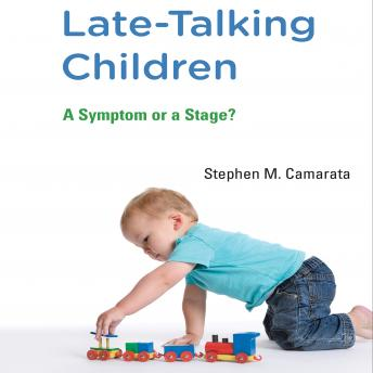Late-Talking Children: A Symptom or a Stage?, Stephen M. Camarata
