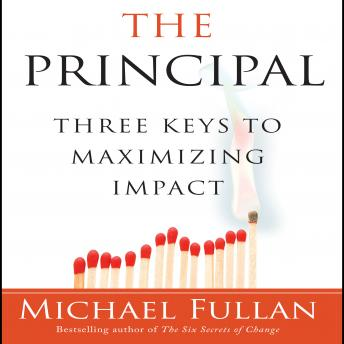 Principal: Three Keys to Maximizing Impact, Michael Fullan