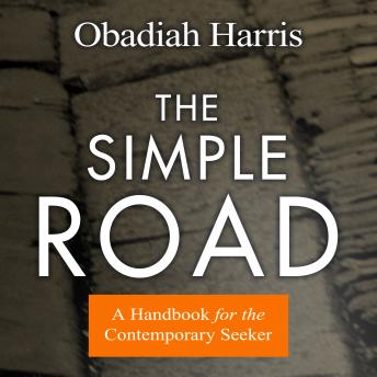 Simple Road: A Handbook for the Contemporary Seeker, Obadiah Harris
