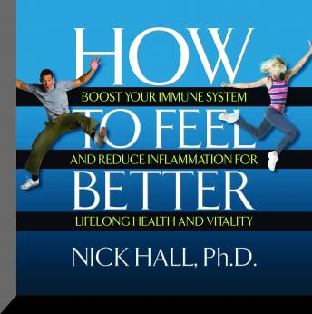 How to Feel Better: Boost Your Immune System and Reduce Inflammation for Lifelong Health and Vitality, Nick Hall