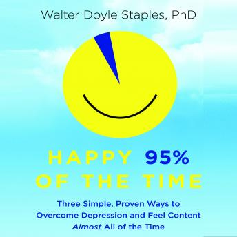 Happy 95% of the Time: Three Simple, Proven Ways to Overcome Depression and Feel Content Almost All of the Time, Walter Doyle Staples
