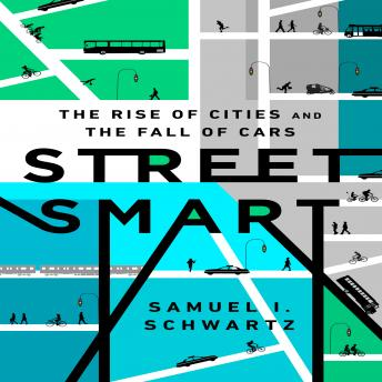 Street Smart: The Rise of Cities and the Fall of Cars, Samuel I. Schwartz
