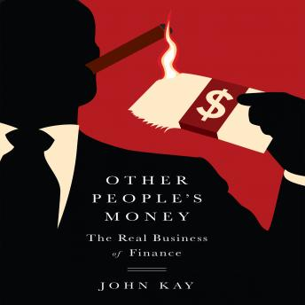 Other People's Money: The Real Business of Finance, John Kay