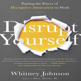 Disrupt Yourself: Putting the Power of Disruptive Innovation to Work, Whitney Johnson
